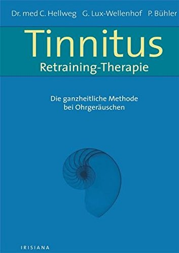 Tinnitus-Retraining-Therapie: Die ganzheitliche Methode bei Ohrgeräuschen (Irisiana)