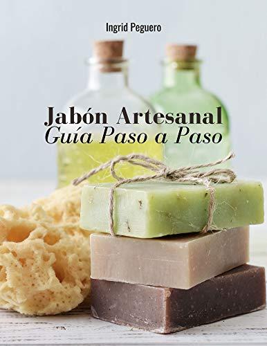 Jabón Artesanal: Guía para Aprender Paso a Paso a Elaborar Auténticos Jabones Naturales de Manera Facíl