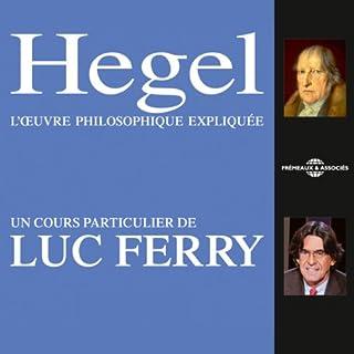 Hegel     L'œuvre philosophique expliquée              De :                                                                                                                                 Luc Ferry                               Lu par :                                                                                                                                 Luc Ferry                      Durée : 4 h et 34 min     24 notations     Global 4,5