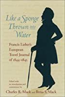 Like a Sponge Thrown into Water: Francis Lieber's European Travel Journal of 1844-1845