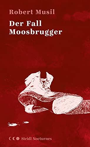 Der Fall Moosbrugger (Steidl Nocturnes)