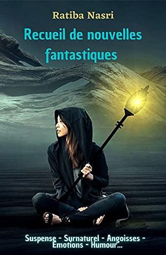 Recueil de nouvelles, Recueil de nouvelles fantastiques (Histoires courtes): Suspense, surnaturel, angoissses, aventure, émotions, humour