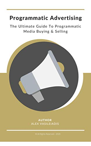 Programmatic Advertising: The Ultimate Guide to Programmatic Media Buying & Selling (English Edition)