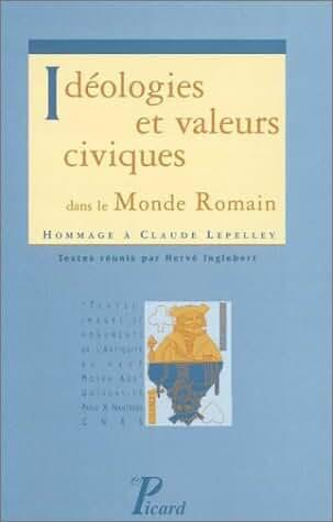 Idéologies et valeurs civiques dans le monde romain : Hommage à Claude Lepelley