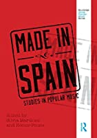 Made in Spain: Studies in Popular Music (Routledge Global Popular Music Series) by Unknown(2015-03-01)