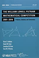 The William Lowell Putnam Mathematical Competition 2001-2016: Problems, Solutions, and Commentary (Problem Books)