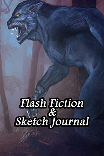 Flash Fiction & Sketch Journal: Write & Create Story Workbook with Flash Fiction and Sketch Page Book For Creative Writing and Drawing for Writers | Werewolves Cover