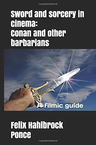 Sword and sorcery in cinema: Conan and other barbarians: A filmic guide