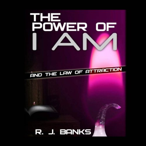 The Power of I AM and the Law of Attraction Audiobook By R. J. Banks cover art