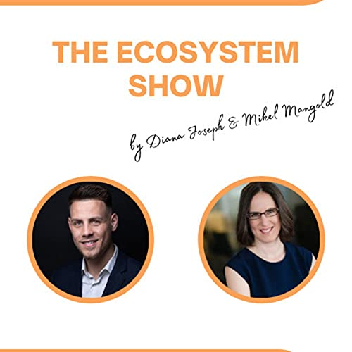 The Ecosystem Show Podcast By Diana Joseph and Mikel Mangold cover art