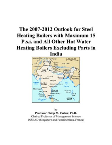The 2007-2012 Outlook for Steel Heating Boilers with Maximum 15 P.s.i. and All Other Hot Water Heating Boilers Excluding Parts in India