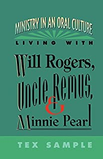 Ministry in an Oral Culture: Living with Will Rogers, Uncle Remus, and Minnie Pearl by Tex Sample (1994-03-01)