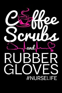 Coffee, Scrubs and Rubber Gloves. #Nurselife: Certified Nursing Assistant Licensed Registered Nurse Clinical Nurses practitioners Anesthesiologist Notebook 6x9 (Coffee Nurselife)