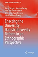 Enacting the University: Danish University Reform in an Ethnographic Perspective (Higher Education Dynamics (53))