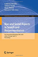 Bias and Social Aspects in Search and Recommendation: First International Workshop, BIAS 2020, Lisbon, Portugal, April 14, Proceedings (Communications in Computer and Information Science (1245))
