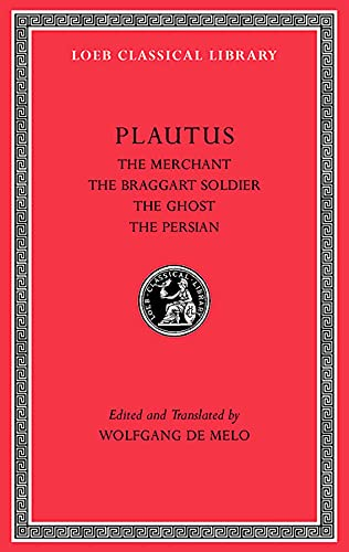 The Merchant, The Braggart Soldier, The Ghost, The Persian (Loeb Classical Library, Band 163)