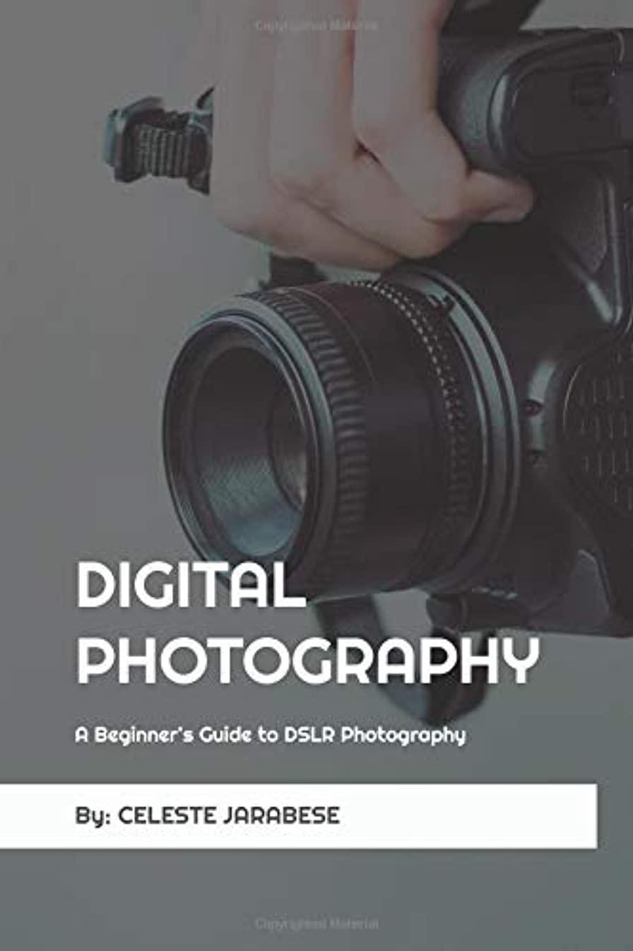 アンペアリーン結核Digital Photography: A Beginner's Guide to DSLR Photography: Basic DSLR Camera Guide for Beginners, Learning How To Use Your First DSLR Camera