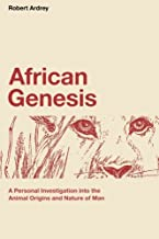 African Genesis: A Personal Investigation into the Animal Origins and Nature of Man (Robert Ardrey's Nature of Man Series) (Volume 1)
