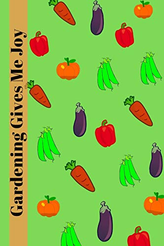 Gardening Gives Me Joy: Vegetable Layout Template Novelty Lined Notebook / Journal To Write In Perfect Gift Item (6 x 9 inches) For Gardeners & ... / Ideal To Record Thought, Plan, (Hobbies)