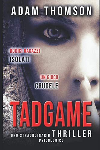 Tadgame: (Un romanzo giallo, un thriller psicologico mozzafiato e coinvolgente)