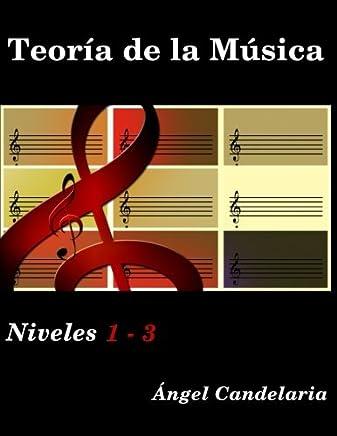 Teoría de la Música: Niveles 1 - 3 (Spanish Edition)