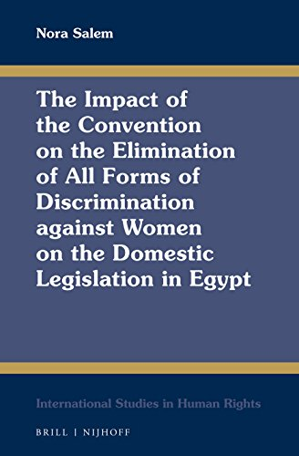 The Impact of the Convention on the Elimination of All Forms of Discrimination Against Women on the Domestic Legislation in Egypt (International Studies in Human Rights, Band 124)