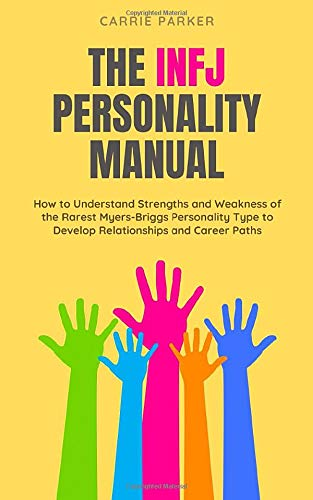 INFJ Personality Manual: How to Understand Strengths and Weakness of the Rarest Myers-Briggs Personality Type to Develop Relationships and Career Paths
