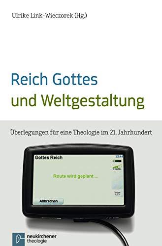 Reich Gottes und Weltgestaltung: Überlegungen für eine Theologie im 21. Jahrhundert