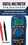 DIGITAL MULTIMETER FOR BEGINNERS: Tips on How to Use and Master a Ddigital Multimeter (English Edition)