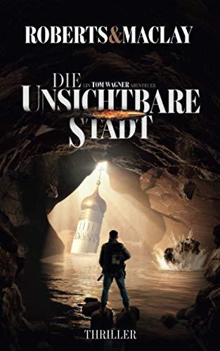 Die unsichtbare Stadt (Ein Tom Wagner Abenteuer, Band 3)