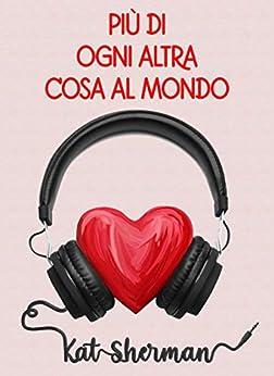Più di ogni altra cosa al mondo (Italian Edition) de [Kat  Sherman]