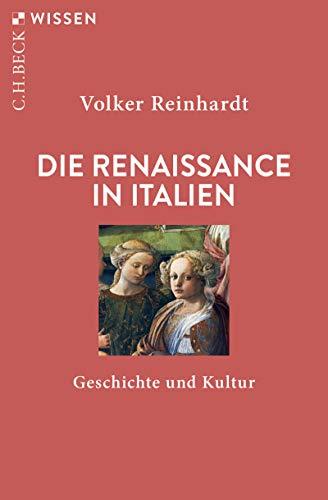 Die Renaissance in Italien: Geschichte und Kultur (Beck'sche Reihe 2191)
