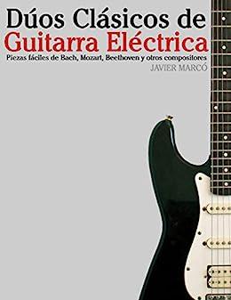 Dúos Clásicos de Guitarra Eléctrica: Piezas fáciles de Bach ...