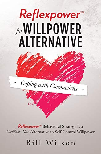 Reflexpower for Willpower Alternative: Reflexpower Behavioral Strategy Is a Certifiable New Alternative to Self-Control Willpower