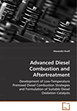 Advanced Diesel Combustion and Aftertreatment: Development of Low-Temperature Premixed DieselCombustion Strategies and Formulation of SuitableDiesel Oxidation Catalysts by Knafl, Alexander (2008) Paperback