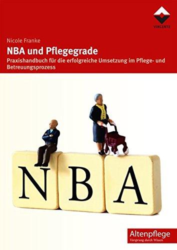 NBA und Pflegegrade: Praxishandbuch für die erfolgreiche Umsetzung im Pflege- und Betreuungsprozess (Altenpflege)