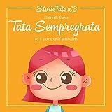 Fiabe per Bambini: Tata Sempregrata ed il Giorno della Gratitudine: Le Più Belle Favole della Buonanotte (Storie Tate Vol. 3)