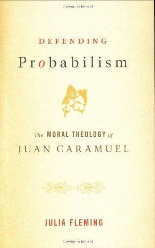 Defending Probabilism: The Moral Theology of Juan Caramuel (Moral Traditions series)