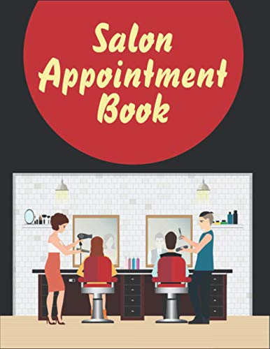 Salon Appointment Book: A Perfect Appointment Book For Salons, Barbers, Nail Technicians,...
