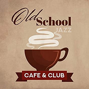 Old School Jazz Cafe & Club: Collection of Best Vintage Style Smooth Jazz Music, Perfect Background for Friends Meeting in the Cafe or Swing Dance in the Club
