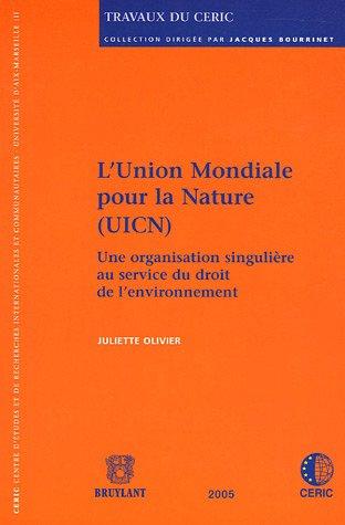 L'Union Mondiale pour la Nature (UICN): Une organisation singulière au service du droit de l'environnement