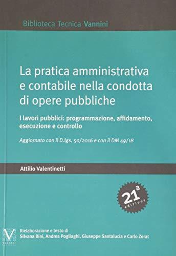 La pratica amministrativa e contabile nella condotta di opere pubbliche. I lavori pubblici: programmazione, affidamento, esecuzione e controllo