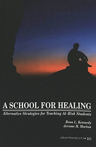A School for Healing: Alternative Strategies for Teaching At-Risk Students (Counterpoints / Studies in Criticality, Band 105)