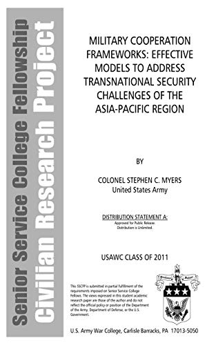Military Cooperation Frameworks: Effective Models to Address Transnational Security Challenges of the Asia-Pacific Region: USAWC CLASS OF 2011 (English Edition)