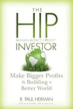 The HIP Investor: Make Bigger Profits by Building a Better World by R. Paul Herman (2010-04-26)