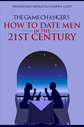 Book: The Game Changers - How To Date Men In The 21st Century by Dahmenah M. and Charyn Gant