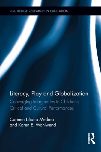 Literacy, Play and Globalization: Converging Imaginaries in Children's Critical and Cultural Performances (Routledge Research in Education Book 115) (English Edition)