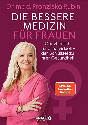 Die bessere Medizin für Frauen: Ganzheitlich und individuell - der Schlüssel zu Ihrer Gesundheit