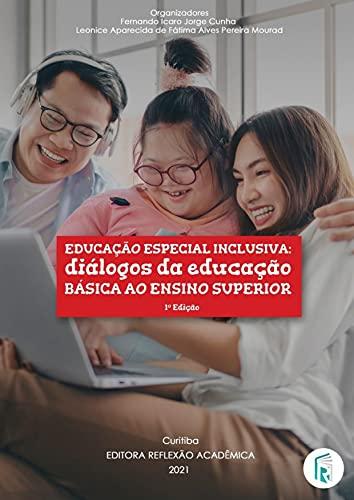 Educação especial inclusiva: diálogos da educação básica ao ensino superior