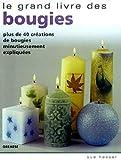 Le grand livre des bougies - Plus de 40 créations de bougies minutieusement expliquées